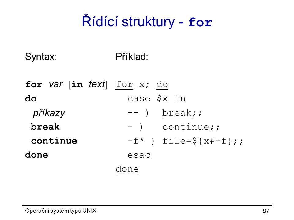 Řídící struktury - for Syntax: for var [in text] do příkazy break